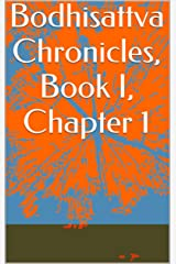 Bodhisattva Chronicles, Book I, Chapter 1 Kindle Edition