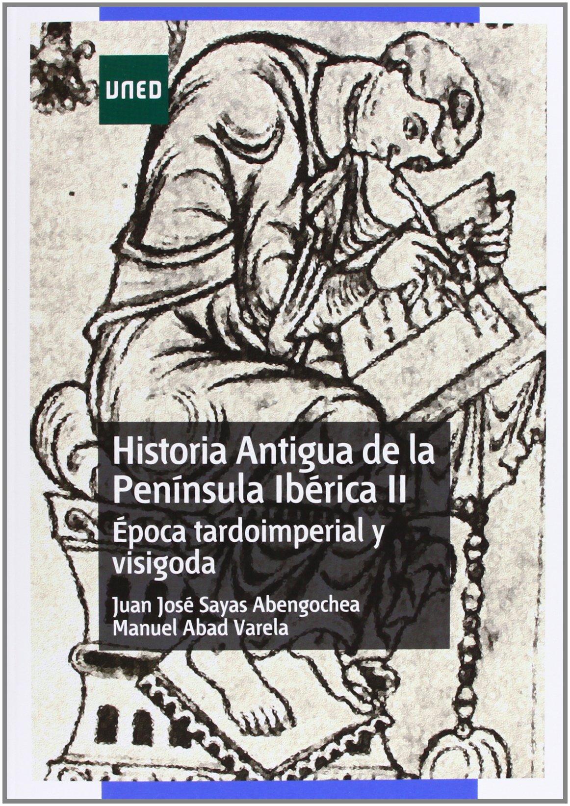 Historia antigua de la península ibérica II. Época tardoimperial y visigoda GRADO: Amazon.es: Sayas Abengochea, Juan José, Abad Varela, Manuel: Libros