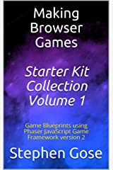 Making Browser Games Starter Kit Collection Volume 1: Game Blueprints using Phaser JavaScript Game Framework version 2 (Making Browser Games Starter Kits Collection)