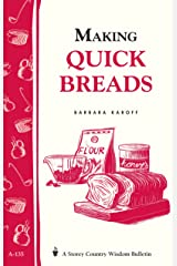 Making Quick Breads: Storey's Country Wisdom Bulletin A-135 (Storey/Garden Way Publishing Bulletin ; A-135) Kindle Edition