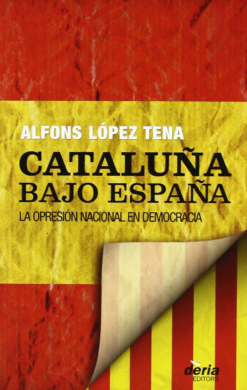 Cataluña bajo España. La opresión nacional en democràcia.: Amazon.es: López Tena, Alfons: Libros