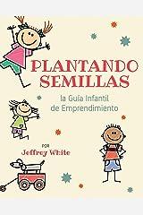 Plantando Semillas: la Guía Infantil de Emprendimiento (Spanish Edition) Kindle Edition