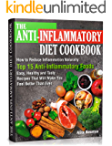 The Anti-Inflammatory Diet Cookbook: How to Reduce Inflammation Naturally: Top 15 Anti-Inflammatory Foods. Easy, Healthy…