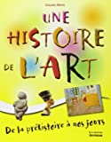 Une histoire de l'art : De la préhistoire à nos jours