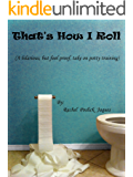 That's How I Roll (A hilarious, but fool proof, take on potty training)