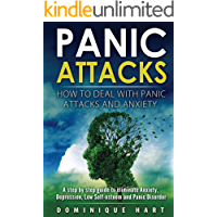 Panic Attacks: How To Deal With Panic Attacks And Anxiety: A step by step guide to eliminate Anxiety, Depression, Low Self-Esteem and Panic Disorder (Anxiety ... Negative Thinking, Overcome Anxiety)