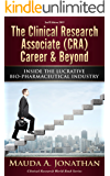 The Clinical Research Associate (CRA) Career & Beyond: INSIDE THE LUCRATIVE BIO-PHARMACEUTICAL INDUSTRY (Clinical Research World Book 1)