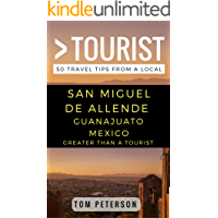Greater Than a Tourist- San Miguel de Allende Guanajuato Mexico: 50 Travel Tips from a Local
