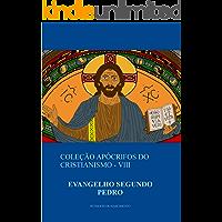 Evangelho Segundo Pedro (Coleção Apócrifos do Cristianismo Livro 8)