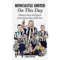 Newcastle United On This Day: History, Facts & Figures from Every Day of the Year
