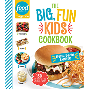 Food Network Magazine The Big, Fun Kids Cookbook Free 19-Recipe Sampler!