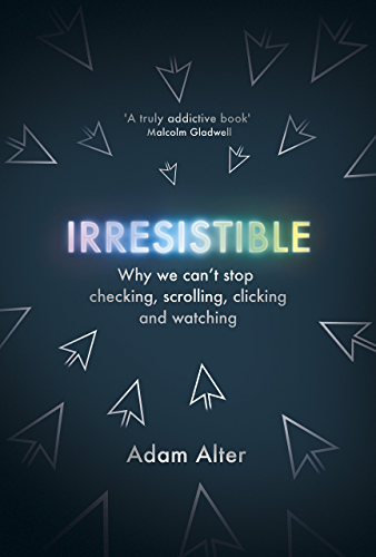 Irresistible: Why We Can't Stop Checking, Scrolling, Clicking and Watching (English Edition)
