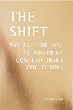 THE SHIFT: ART AND THE RISE TO POWER OF CONTEMPORARY COLLECTORS (English Edition)