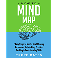 How to Mind Map: 7 Easy Steps to Master Mind Mapping Techniques, Note-taking, Creative Thinking & Brainstorming Skills (English Edition)