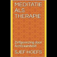 Meditatie als Therapie: Zelfgenezing door Achtzaamheid
