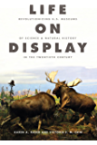 Life on Display: Revolutionizing U.S. Museums of Science and Natural History in the Twentieth Century