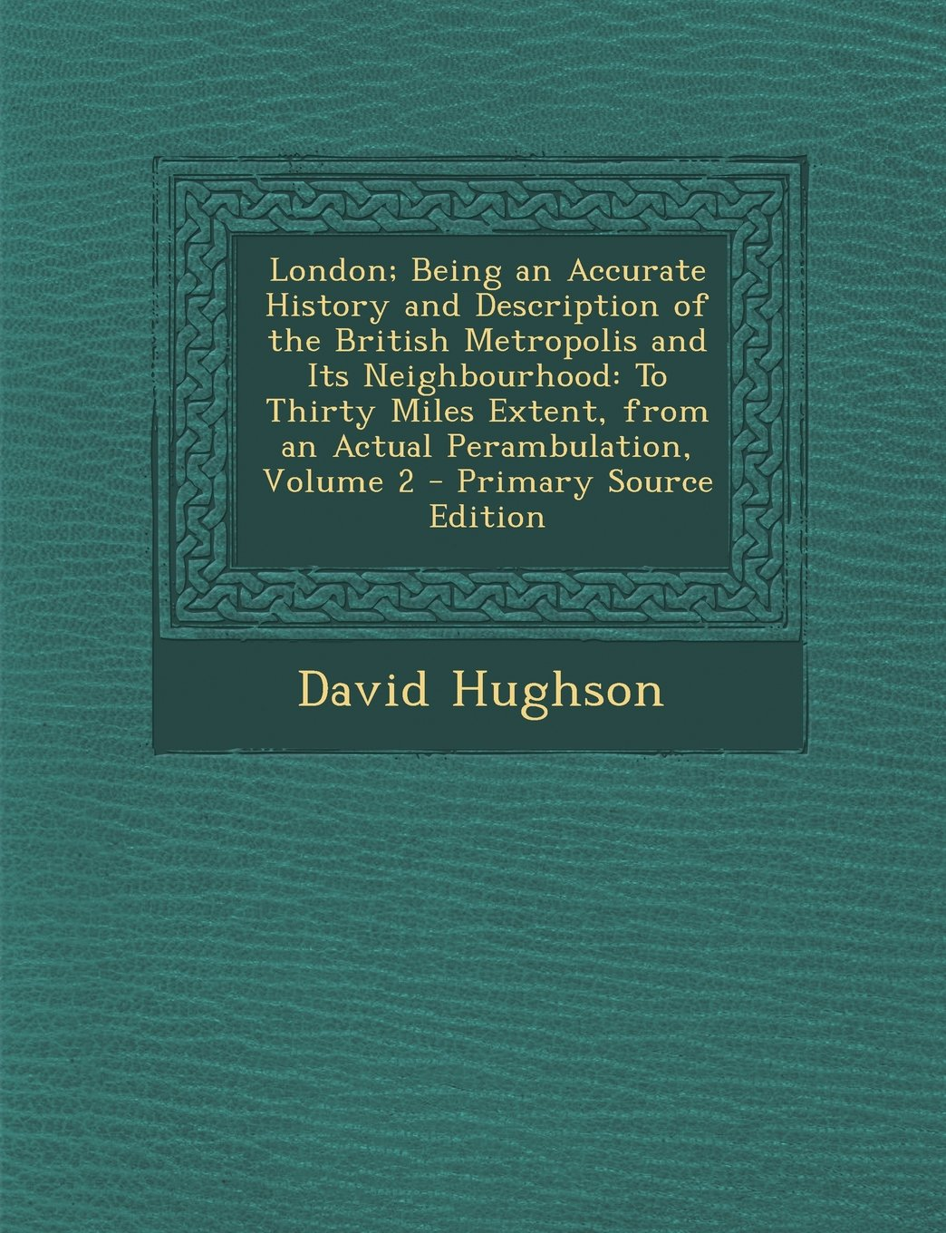 Download London; Being an Accurate History and Description of the British Metropolis and Its Neighbourhood: To Thirty Miles Extent, from an Actual Perambulation, Volume 2 ebook