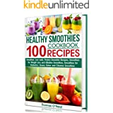 HEALTHY SMOOTHIES COOKBOOK. 100 RECIPES: Low-Carb Green, Alkaline, Detox, Protein-Filled, and Cleanse Smoothies Recipes for D