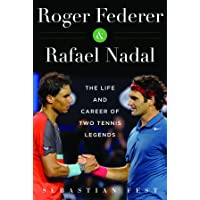 Roger Federer and Rafael Nadal: The Lives and Careers of Two Tennis Legends