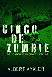 Cinco de Zombie: A Pre-Apocalypse Post-Taco Zombie Novel (The Silvercrest Experiment Book 1)