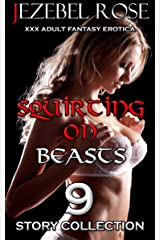Squirting on Beasts: 9 Story Bundle (Furry Erotica Book 1) Kindle Edition