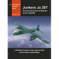 Junkers Ju 287: The most advanced Jet-Bomber of the Luftwaffe (Aerospace History Files)