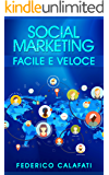 SOCIAL MARKETING Facile e Veloce ( Aumentare i profitti,  social media marketing, web marketing e comunicazione, marketing e successo sul web)