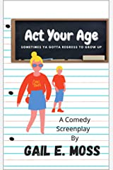 Act Your Age: Sometimes You Gotta To Regress To Grow Up Kindle Edition