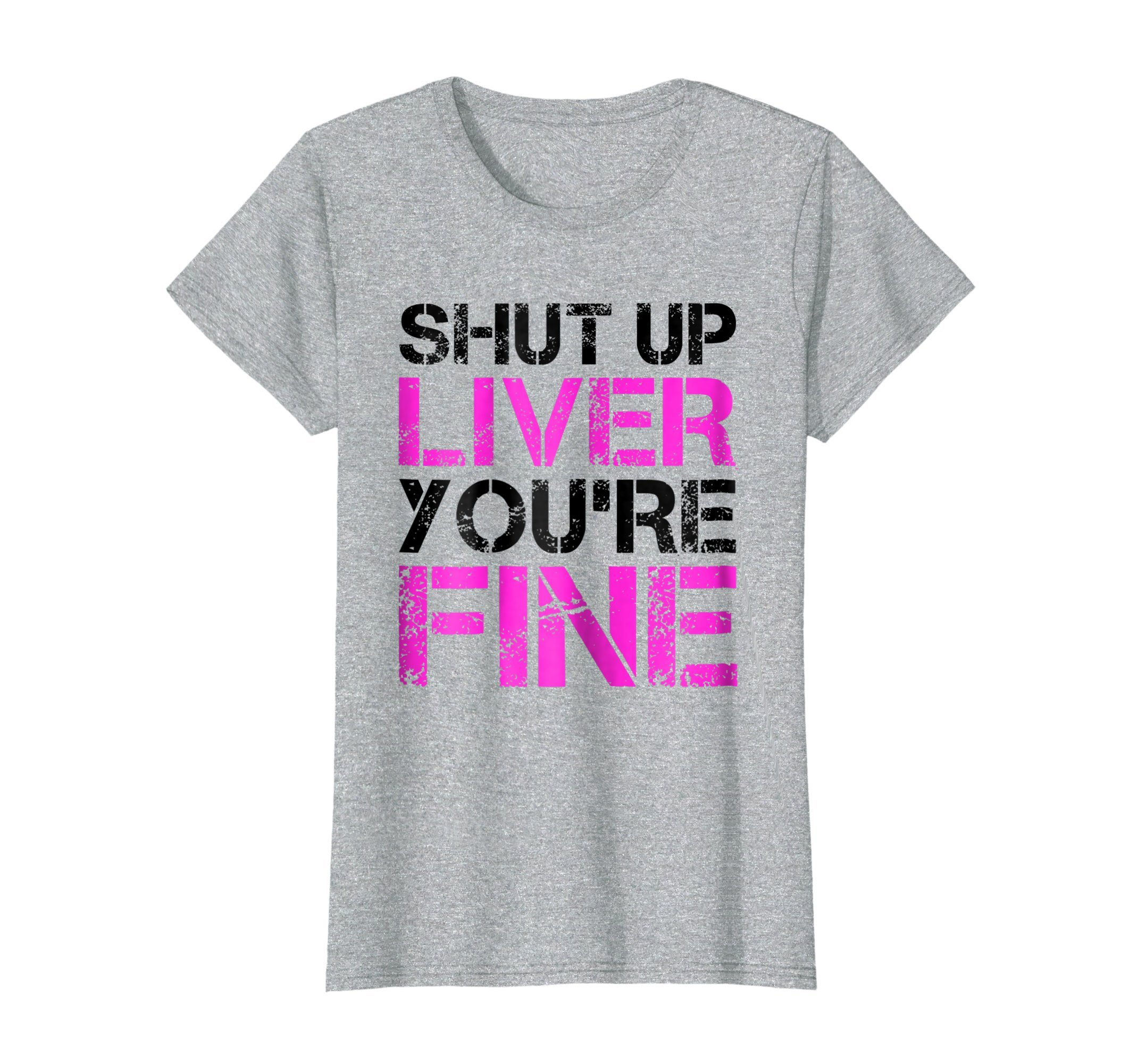 Womens Shut Up Liver You're Fine T-Shirt. Funny Drinking Beer Shirt XL Heather Grey