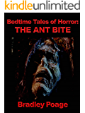 Bedtime Tales of Horror: The Ant Bite