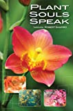 Plant Souls Speak: The Transformative Energies of Live Plants (Explorer Race Series, Book 16)