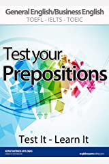 TEST YOUR PREPOSITIONS (Test It - Learn It): ADVANCED PRACTICE IN PREPOSITIONAL PHRASES   General English/Business English TOEFL-IELTS-TOEIC Kindle Edition