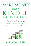 Make Money From Kindle Self-Publishing: Four-Step System To Triple Your Income From Nonfiction Books (Make Money From…