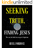 Seeking Truth, Finding Jesus: The case for belief in an age of scepticism