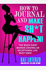 How to Journal and Make Sh*t Happen!: The Book Every Woman Craving an Exceptional Life Must Own! Kindle Edition