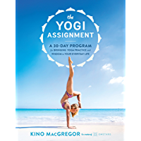 The Yogi Assignment: A 30-Day Program for Bringing Yoga Practice and Wisdom to Your Everyday Life (English Edition)