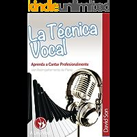 La Tecnica Vocal: Aprenda a cantar profesionalmente (Canto nº 1) (Spanish Edition) book cover
