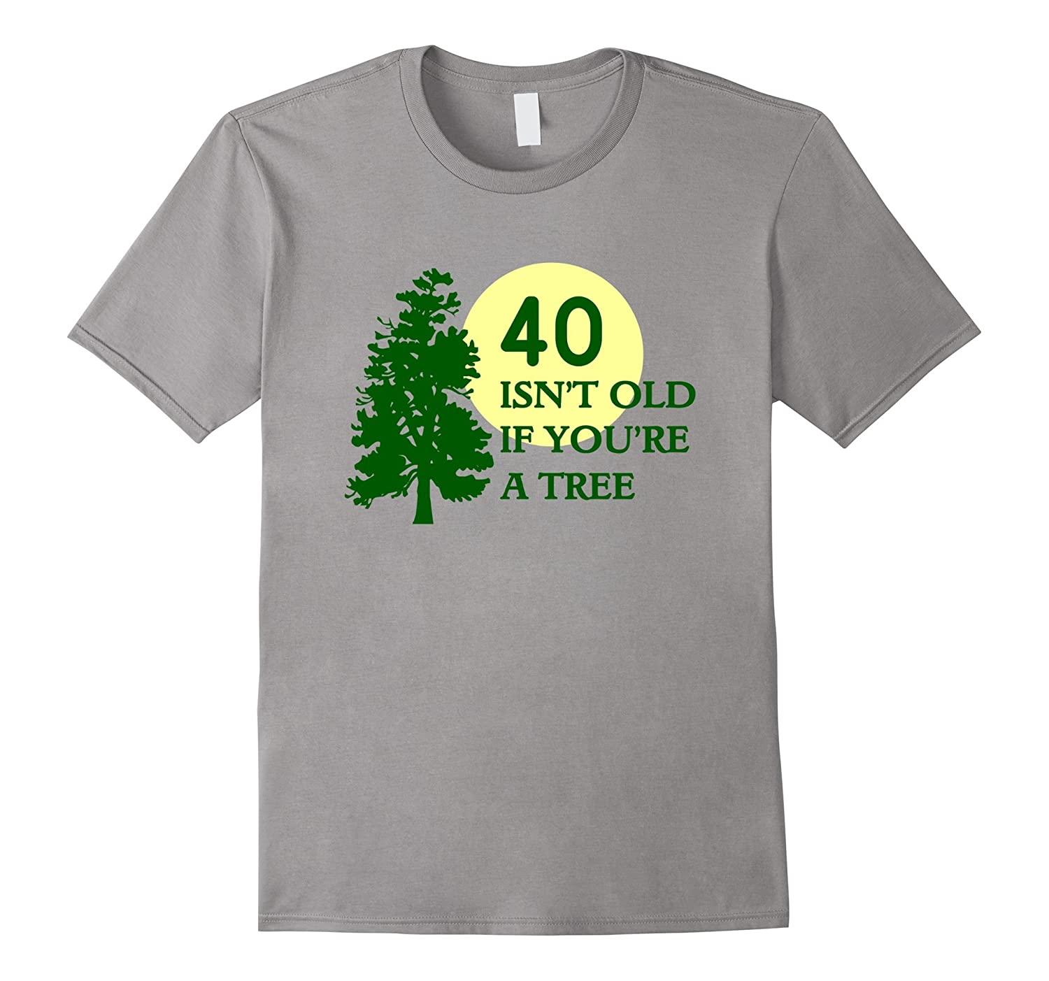 40 Isnt old if youre a Tree funny Birthday t-shirt-PL