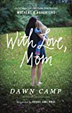 With Love, Mom: Stories About the Remarkable Bond