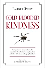 Cold-Blooded Kindness: Neuroquirks of a Codependent Killer, or Just Give Me a Shot at Loving You, Dear, and Other Reflections on Helping That Hurts Kindle Edition