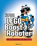 LEGO®-Boost-Roboter: Bau und programmiere deine eigenen Bots (German Edition)