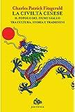 La civiltà cinese. Il popolo del fiume Giallo tra cultura, storia e tradizioni