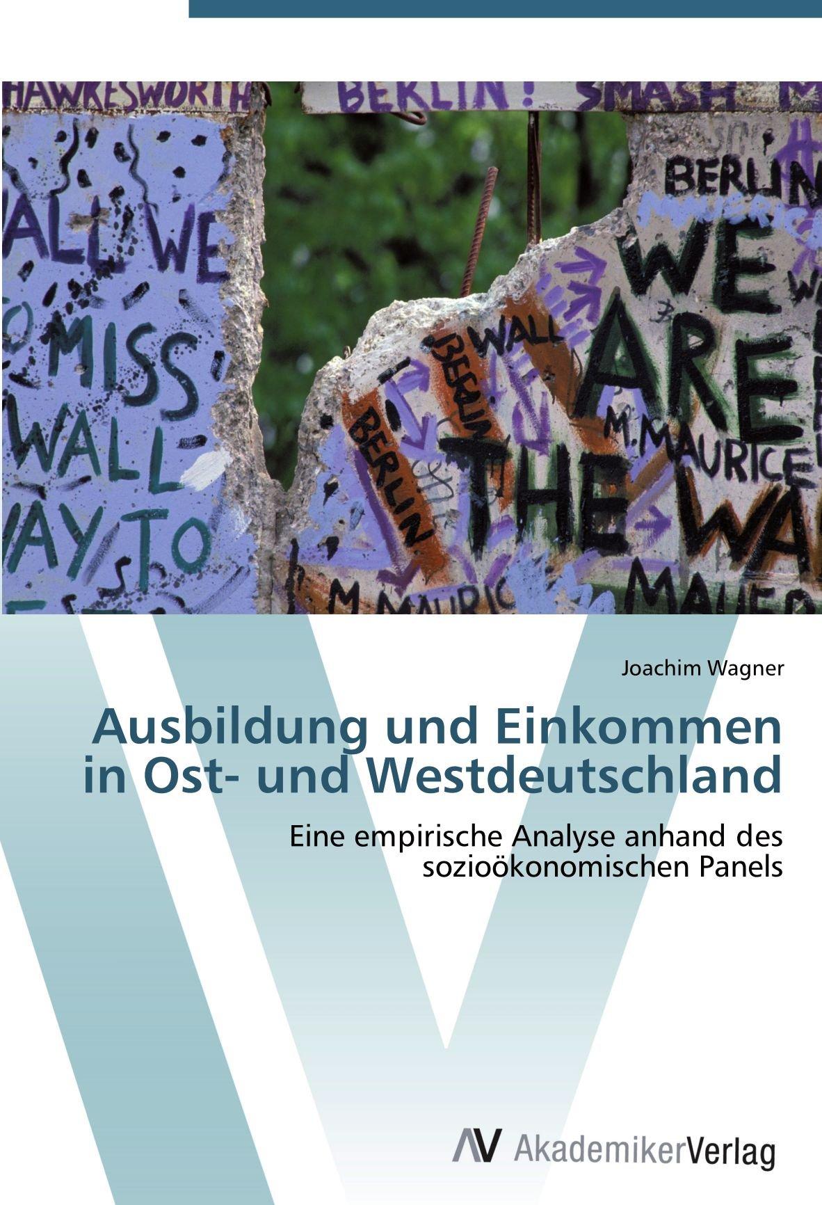 Read Online Ausbildung und Einkommen in Ost- und Westdeutschland: Eine empirische Analyse anhand des sozioökonomischen Panels (German Edition) PDF