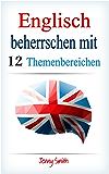 Englisch beherrschen mit 12 Themenbereichen: Über 200 mittelschwere Wörter und Phrasen erklärt (English Edition)