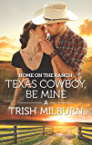Home on the Ranch: Texas Cowboy, Be Mine (Blue Falls, Texas Book 14)