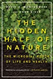 The Hidden Half of Nature: The Microbial Roots of Life and Health