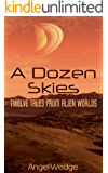 A Dozen Skies: Twelve Tales From Alien Worlds
