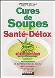Cures de Soupes Santé-Détox: 100 soupes magiques antiballonnements, minceur, anti-insomnie et 3 programmes complets pour préserver votre santé !