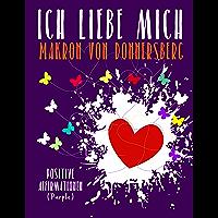 Ich liebe mich ...  (Purple): Positive Affirmationen (Die Kraft unserer Gedanken) (German Edition)