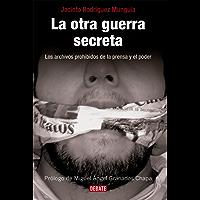 La otra guerra secreta: Los archivos prohibidos de la prensa y el poder